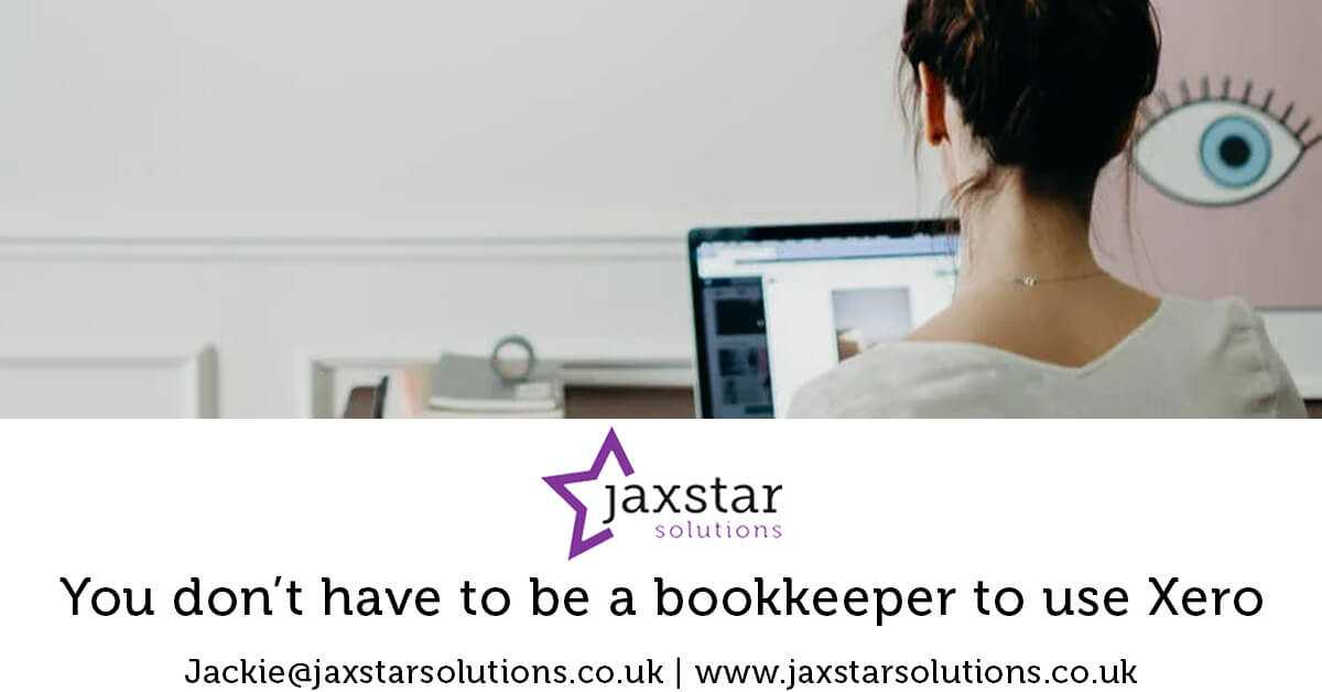 You don't have to be a bookkeeper to use Xero   Jaxstar Solutions