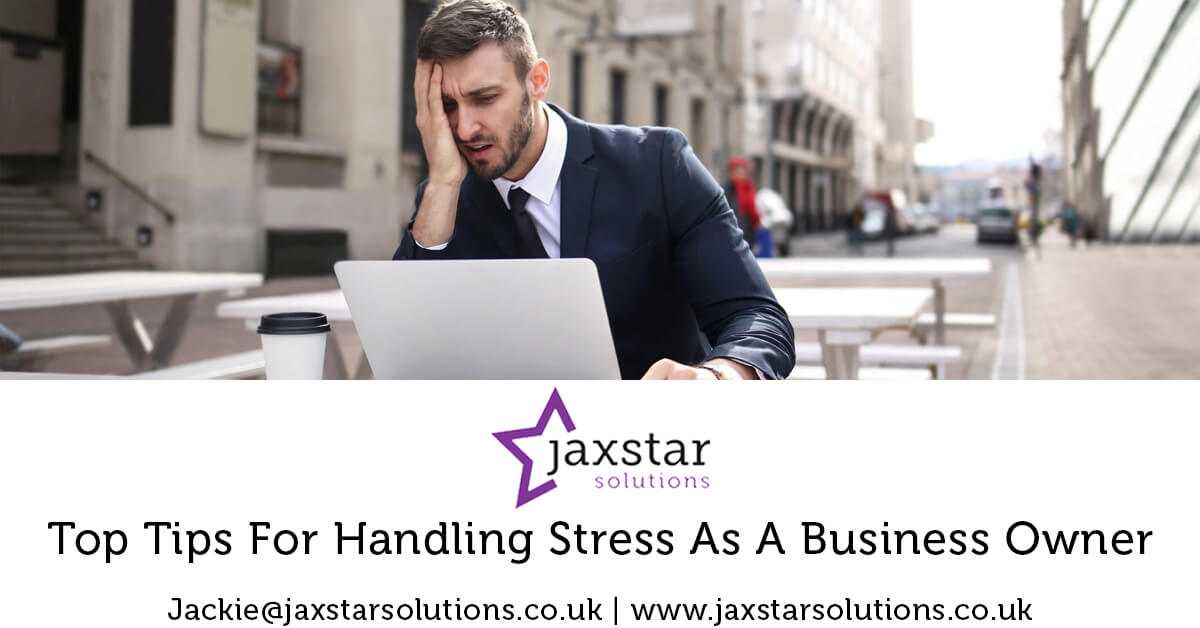 Top Tips for handling stress as a Business Owner | Jaxstar Solutions