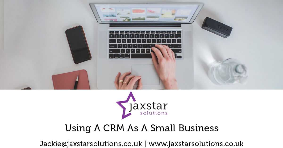Using a CRM as a Small Business | Jaxstar Solutions